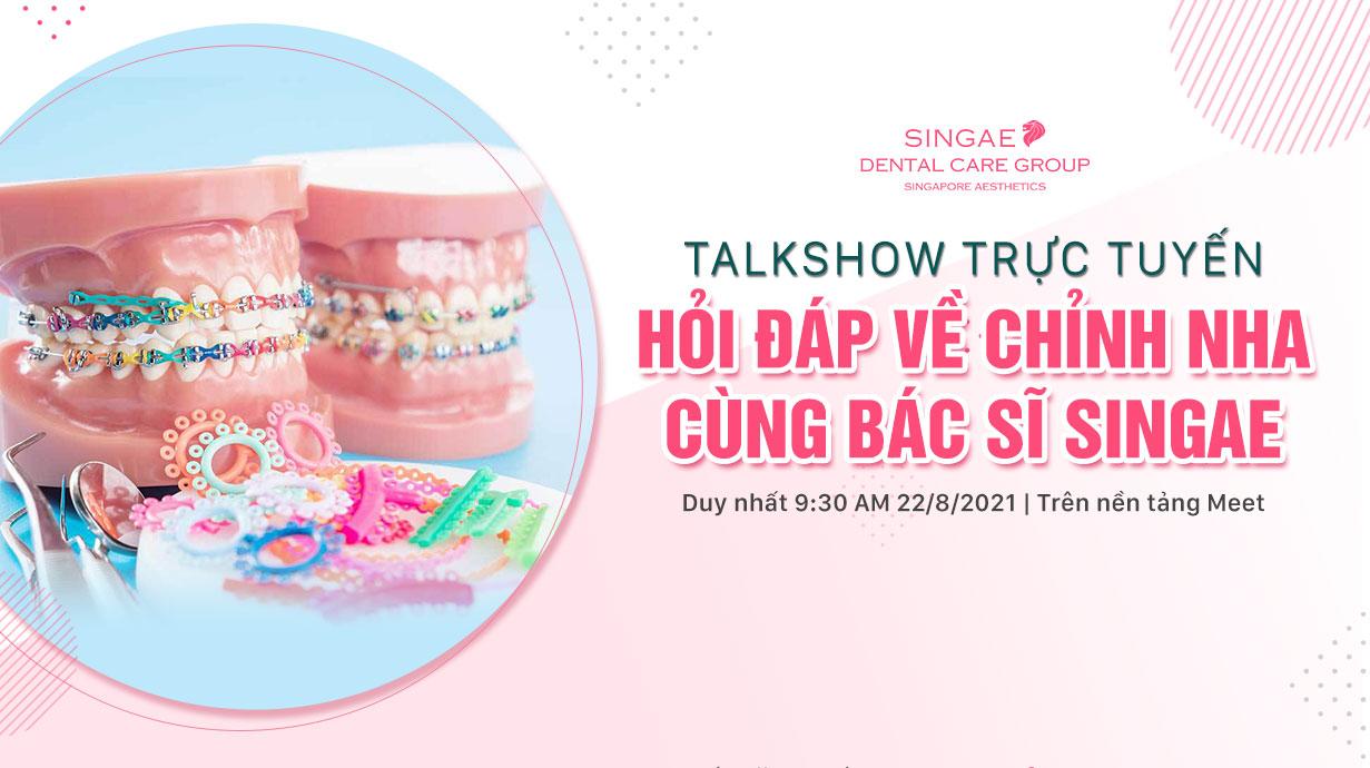 Talk Show trực tuyến – Hỏi đáp về chỉnh nha cùng bác sĩ Singae